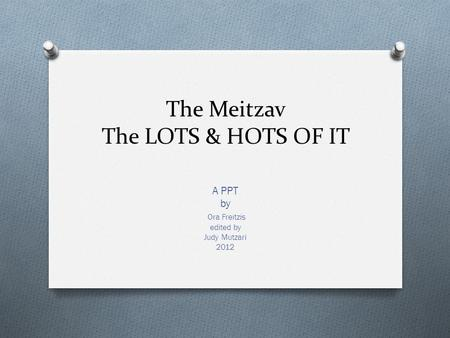 The Meitzav The LOTS & HOTS OF IT A PPT by Ora Freitzis edited by Judy Mutzari 2012.