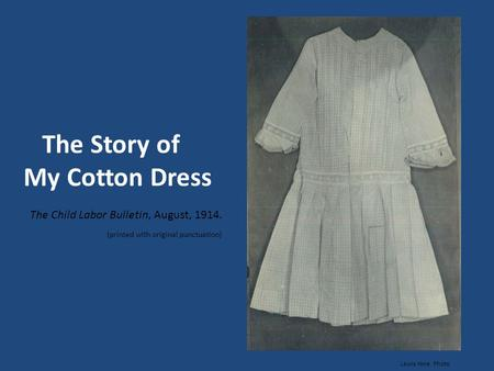 The Story of My Cotton Dress The Child Labor Bulletin, August, 1914. (printed with original punctuation) Lewis Hine Photo.