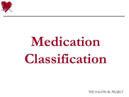 The Macstrak Project Medication Classification. The Macstrak Project Issues Macstrak follows drug interventions by drug class rather than the specific.