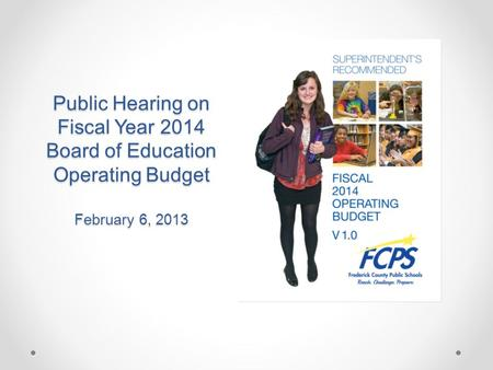 Public Hearing on Fiscal Year 2014 Board of Education Operating Budget February 6, 2013.