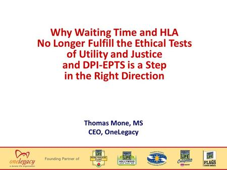 Why Waiting Time and HLA No Longer Fulfill the Ethical Tests of Utility and Justice and DPI-EPTS is a Step in the Right Direction Thomas Mone, MS CEO,