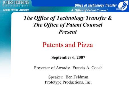 & Office of Patent Counsel Patents and Pizza The Office of Technology Transfer & The Office of Patent Counsel Present Patents and Pizza September 6, 2007.