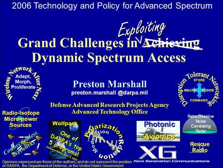 1 Grand Challenges in Achieving Dynamic Spectrum Access Preston Marshall Defense Advanced Research Projects Agency Advanced.