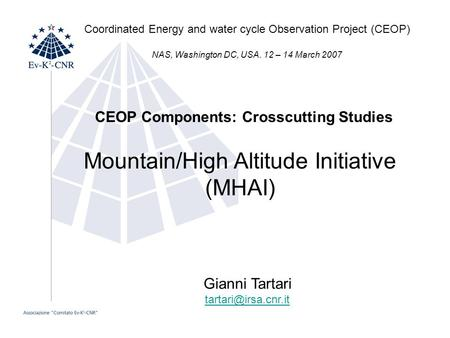 Mountain/High Altitude Initiative (MHAI) CEOP Components: Crosscutting Studies Gianni Tartari Coordinated Energy and water cycle Observation.