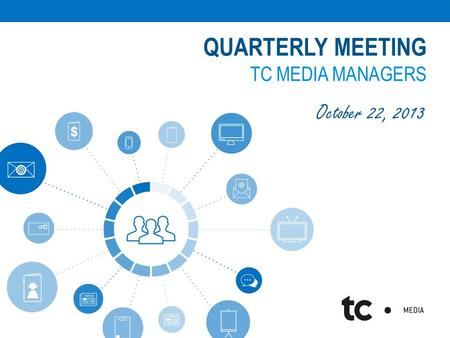 QUARTERLY MEETING TC MEDIA MANAGERS October 22, 2013.
