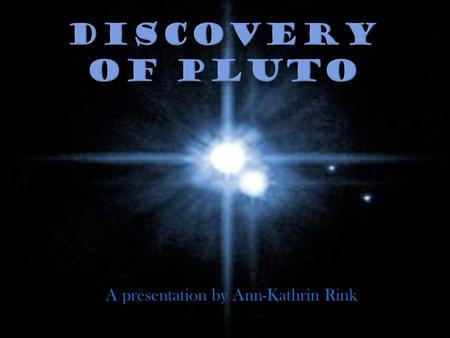 A presentation by Ann-Kathrin Rink. introduction facts about pluto a dwarf among giants the discovery sources.