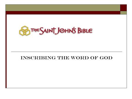 Inscribing the Word of God. Saint John s Bible 7 volumes About 1,150 pages Begun in 1998 Is now complete About 2 feet tall and 3 feet wide when opened.