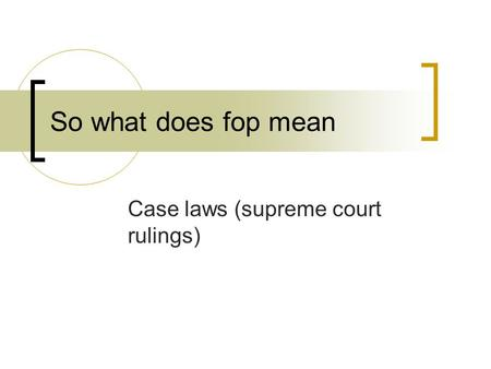 So what does fop mean Case laws (supreme court rulings)