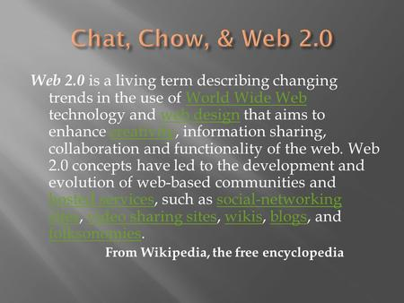 Web 2.0 is a living term describing changing trends in the use of World Wide Web technology and web design that aims to enhance creativity, information.