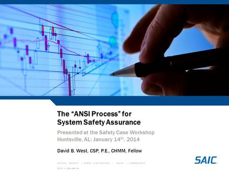 The ANSI Process for System Safety Assurance Presented at the Safety Case Workshop Huntsville, AL; January 14 th, 2014 David B. West, CSP, P.E., CHMM,
