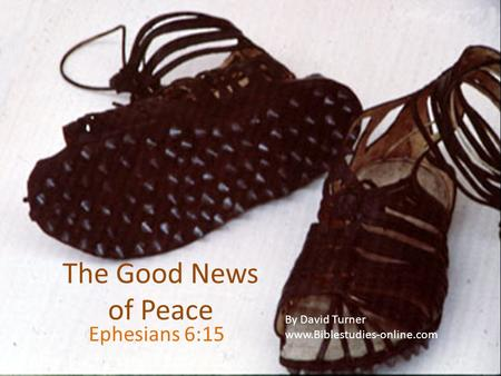 The Good News of Peace Ephesians 6:15 By David Turner www.Biblestudies-online.com.