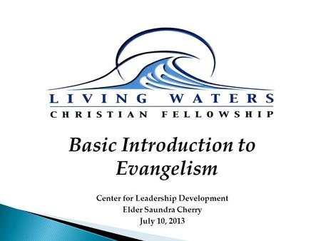 Basic Introduction to Evangelism Center for Leadership Development Elder Saundra Cherry July 10, 2013.