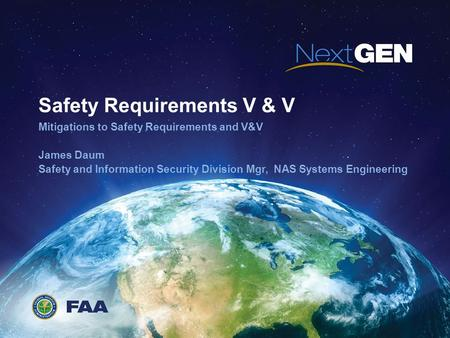 Safety Requirements V & V Mitigations to Safety Requirements and V&V James Daum Safety and Information Security Division Mgr, NAS Systems Engineering.
