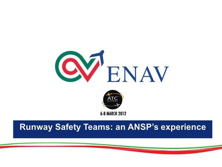 Runway Safety Teams: an ANSPs experience. ATC Global 2012 1 2004 - 2006 In line with the LRST Recommendation contained in the European Action Plan for.