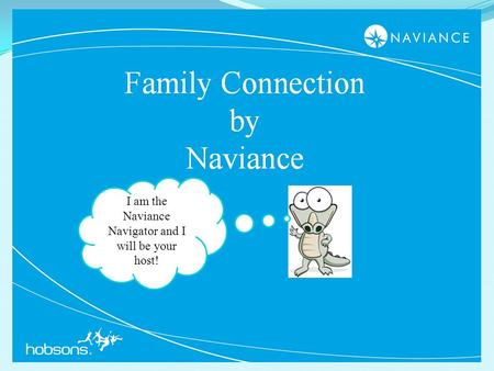 1 I am the Naviance Navigator and I will be your host!