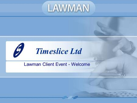 Timeslice Ltd Lawman Client Event - Welcome. AGENDA Introduction Cashiers Workstation –Dot Net Additional Functionality Fee Earner workstation Development.