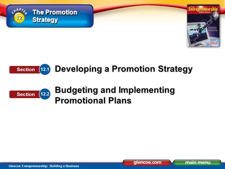 The Promotion Strategy Glencoe Entrepreneurship: Building a Business Developing a Promotion Strategy Budgeting and Implementing Promotional Plans 12.1.
