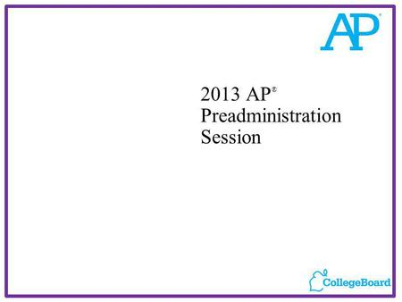 2013 AP ® Preadministration Session. 22013AP ® Preadministration Session SBC Before you arrive…. If you are enrolled in an AP program, ask your AP Coordinator.