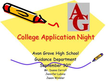 College Application Night Avon Grove High School Guidance Department September 30 th Mr. Duane Carroll Jennifer Lubins Jason Winkler.