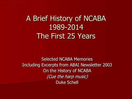 A Brief History of NCABA 1989-2014 The First 25 Years Selected NCABA Memories Including Excerpts from ABAI Newsletter 2003 On the History of NCABA (Cue.