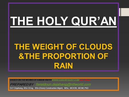 THE WEIGHT OF CLOUDS & THE HOLY QURAN THE WEIGHT OF CLOUDS &THE PROPORTION OF RAIN BASED ON THE WORKS OF HARUN YAHYA WWW.HARUNYAHAY.COM and others WWW.HARUNYAHAY.COM.