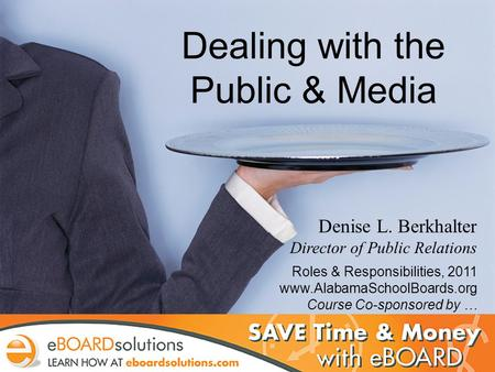 PR Dos and Donts: The School Board's Public & Media Relations Role Denise L. Berkhalter, Director of Public Relations Alabama Association of School Boards.