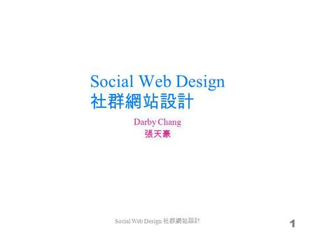 Social Web Design 1 Darby Chang Social Web Design.