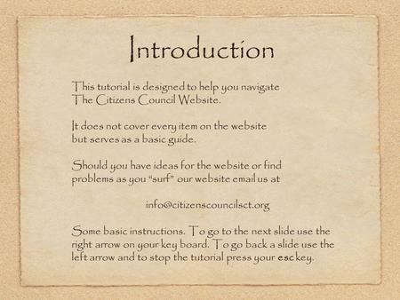 Introduction This tutorial is designed to help you navigate The Citizens Council Website. It does not cover every item on the website but serves as a basic.