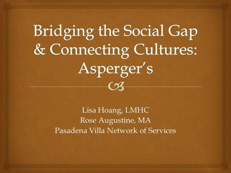 Lisa Hoang, LMHC Rose Augustine, MA Pasadena Villa Network of Services.