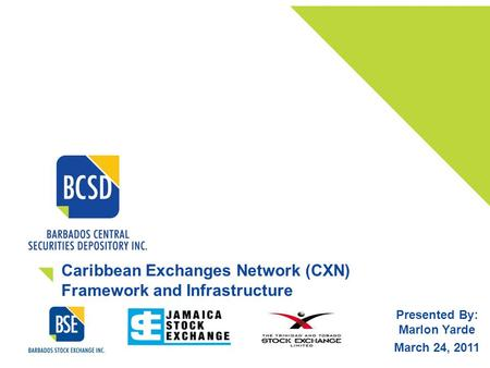 Caribbean Exchanges Network (CXN) Framework and Infrastructure Presented By: Marlon Yarde March 24, 2011.