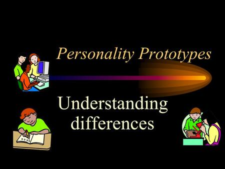 Personality Prototypes Understanding differences.