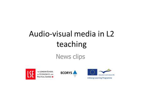 Audio-visual media in L2 teaching News clips. What media do you use? Web-based audio and audio-visual files from one or more media Sources: newspapers,