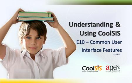 E10 – Common User Interface Features Understanding & Using CoolSIS v.111021-1.