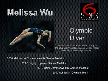 Olympic Diver Melissa Wu has made Australian history, as the youngest Australian to compete and medal in diving at the Olympic Games. 2006 Melbourne Commonwealth.