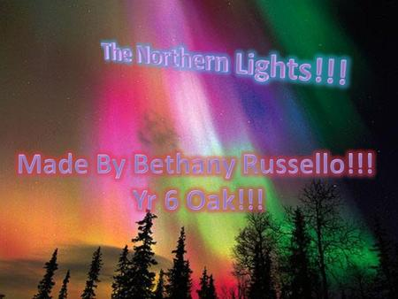 If There Is A Line Under A Word (Like This) ( )Then Can You Please Click On It Because There Will Be Something About The Northern Lights. Thank-you.