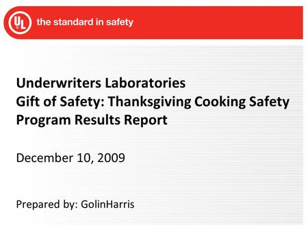 Underwriters Laboratories Gift of Safety: Thanksgiving Cooking Safety Program Results Report December 10, 2009 Prepared by: GolinHarris.