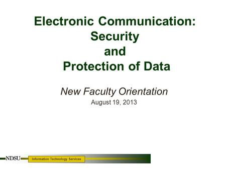 Information Technology Services Electronic Communication: Security and Protection of Data New Faculty Orientation August 19, 2013.