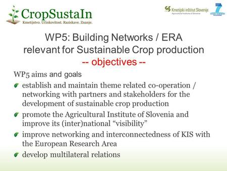 WP5 aims and goals establish and maintain theme related co-operation / networking with partners and stakeholders for the development of sustainable crop.
