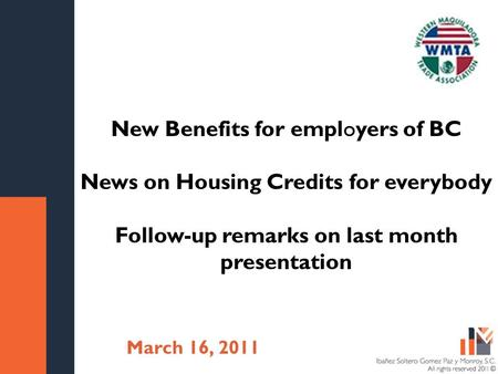 Título de la presentación Fecha New Benefits for employers of BC News on Housing Credits for everybody Follow-up remarks on last month presentation March.