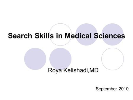 Search Skills in Medical Sciences Roya Kelishadi,MD September 2010.