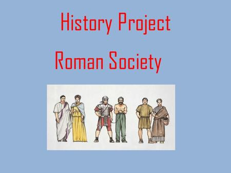 History Project Roman Society. Menu Roman Society Citizens Nobility Plebeians Non-Citizens Slaves Women Wealthy Women Poor Women Vesta Virgins The End.
