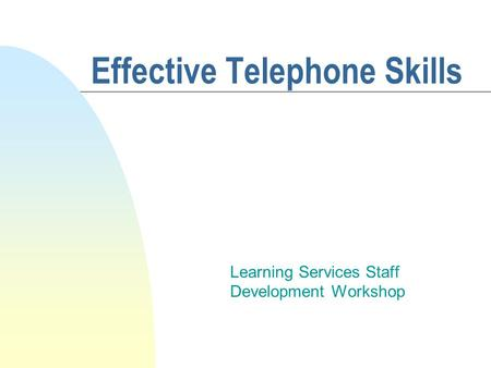 Effective Telephone Skills Learning Services Staff Development Workshop.