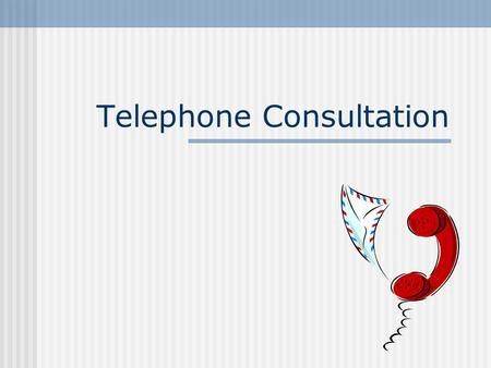 Telephone Consultation. Growth Area There has been an explosive growth in the use of the phone in all areas of life, from telephone banking, insurance,