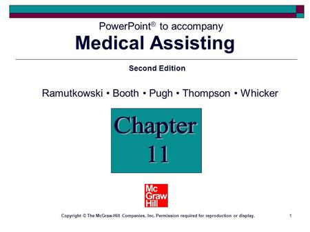 1 PowerPoint ® to accompany Second Edition Copyright © The McGraw-Hill Companies, Inc. Permission required for reproduction or display. Medical Assisting.