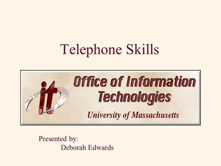 Telephone Skills Presented by: Deborah Edwards Components of Communication Verbal Communication Face-To-Face Phone 1. Body Language,55%0% Gesture, facial.