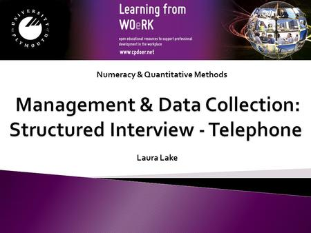 Numeracy & Quantitative Methods Laura Lake. Interviews can be conducted by telephone rather than face- to-face. Structured interviewing: face-to-face.