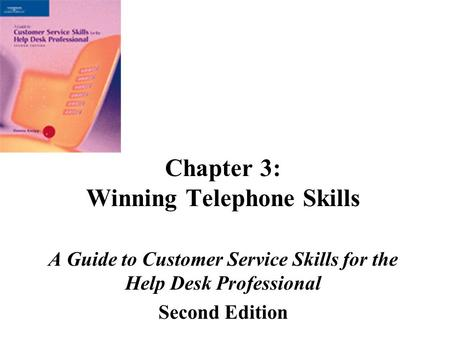 Chapter 3: Winning Telephone Skills A Guide to Customer Service Skills for the Help Desk Professional Second Edition.