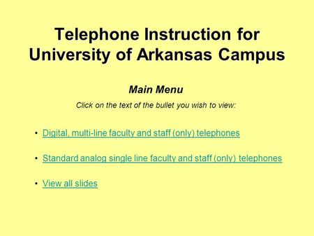 Telephone Instruction for University of Arkansas Campus Digital, multi-line faculty and staff (only) telephones Standard analog single line faculty and.