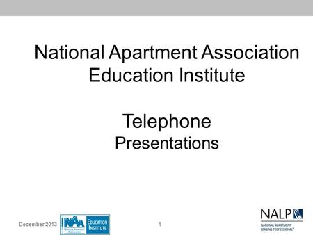 National Apartment Association Education Institute Telephone Presentations December 2013.