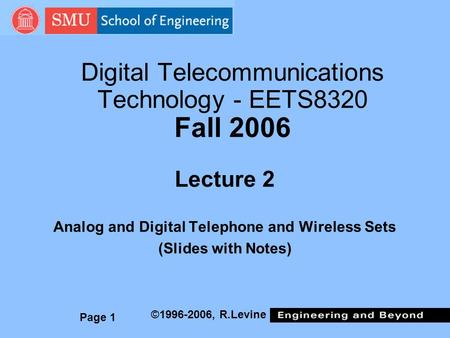 Page 1 ©1996-2006, R.Levine Digital Telecommunications Technology - EETS8320 Fall 2006 Lecture 2 Analog and Digital Telephone and Wireless Sets (Slides.